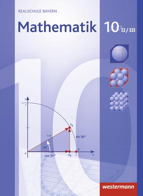 Mathematik - Ausgabe 2009 für Realschulen in Bayern Schülerband 10 WPF II/III