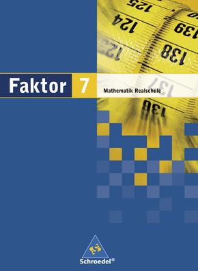 Faktor - Mathematik für Realschulen in Niedersachsen, Bremen, Hamburg und Schleswig-Holstein - Ausgabe 2005 Schülerband 7