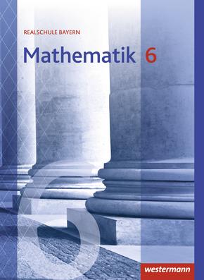 Mathematik - Ausgabe 2016 für Realschulen in Bayern Schülerband 6