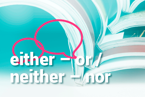 either – or / neither – nor