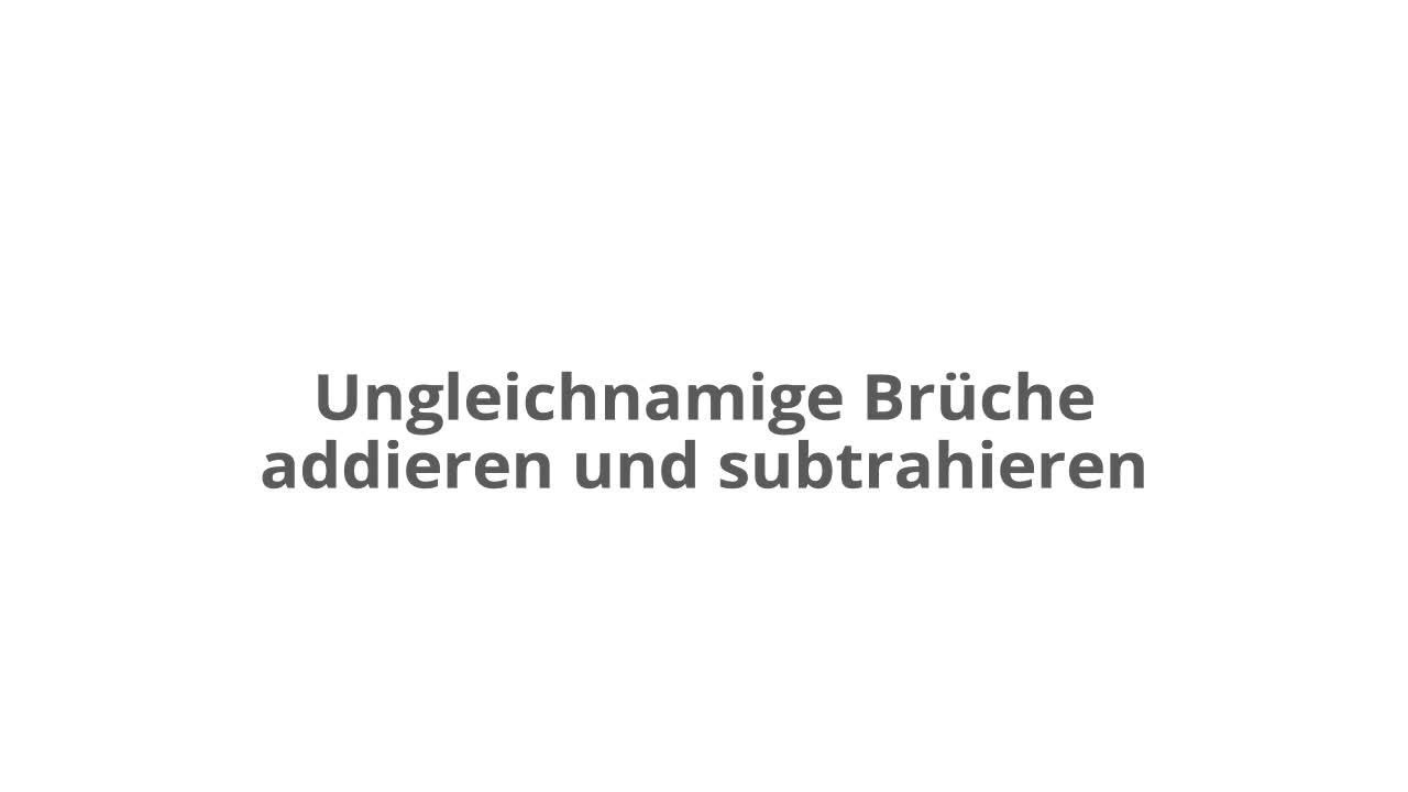 Addieren und Subtrahieren ungleichnamiger Brüche – kapiert.de